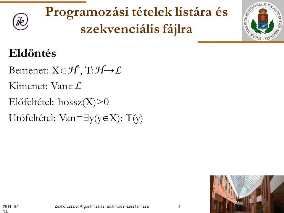 Programozási tételek listára és szekvenciális fájlra Eldöntés(L,Van): Elsőre(L) Ciklus amíg nem Utolsó?(L) és nem T(Érték(L)) Következőre(L) Ciklus vége Van:=T(Érték(L)) Eljárás vége.