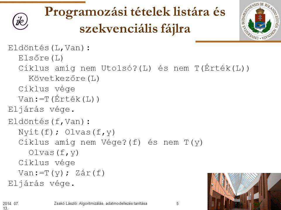 Programozási tételek listára és szekvenciális fájlra Kiválasztás Bemenet: X  H *, T: H → L Kimenet: E  H, S  N Előfeltétel:  y(y  X): T(y) Utófeltétel: E  X és T(E) és 1≤S és E=X S 2014.