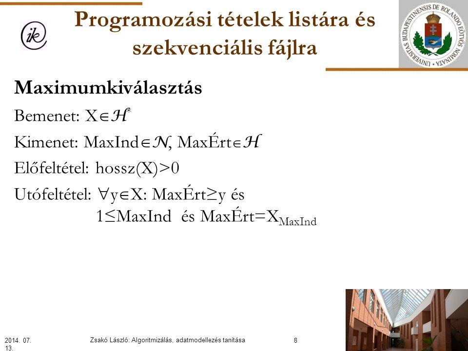 Programozási tételek listára és szekvenciális fájlra Maximumkiválasztás(L,MaxÉrt,MaxInd): Elsőre(L); S:=1 MaxÉrt:=Érték(L); MaxInd:=1 Ciklus amíg nem Utolsó?(L) Következőre(L); S:=S+1 Ha MaxÉrt<Érték(L) akkor MaxÉrt:=Érték(L); MaxInd:=S Ciklus vége Eljárás vége.