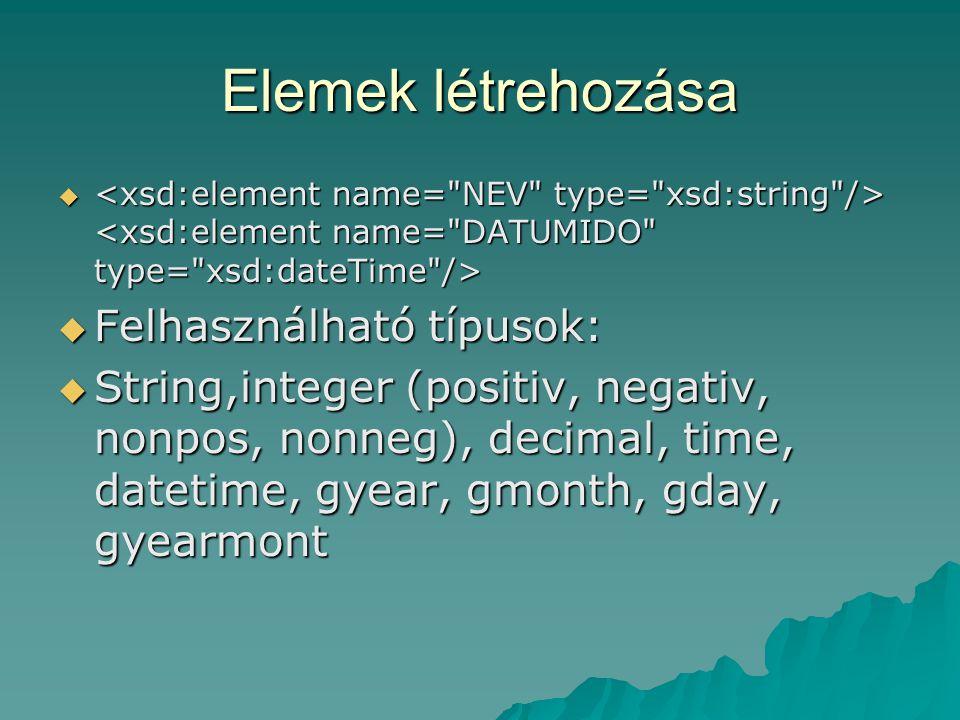 Elemek létrehozása    Felhasználható típusok:  String,integer (positiv, negativ, nonpos, nonneg), decimal, time, datetime, gyear, gmonth, gday, gyearmont