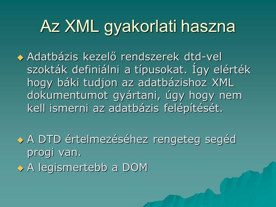 Az XML gyakorlati haszna  Adatbázis kezelő rendszerek dtd-vel szokták definiálni a típusokat.