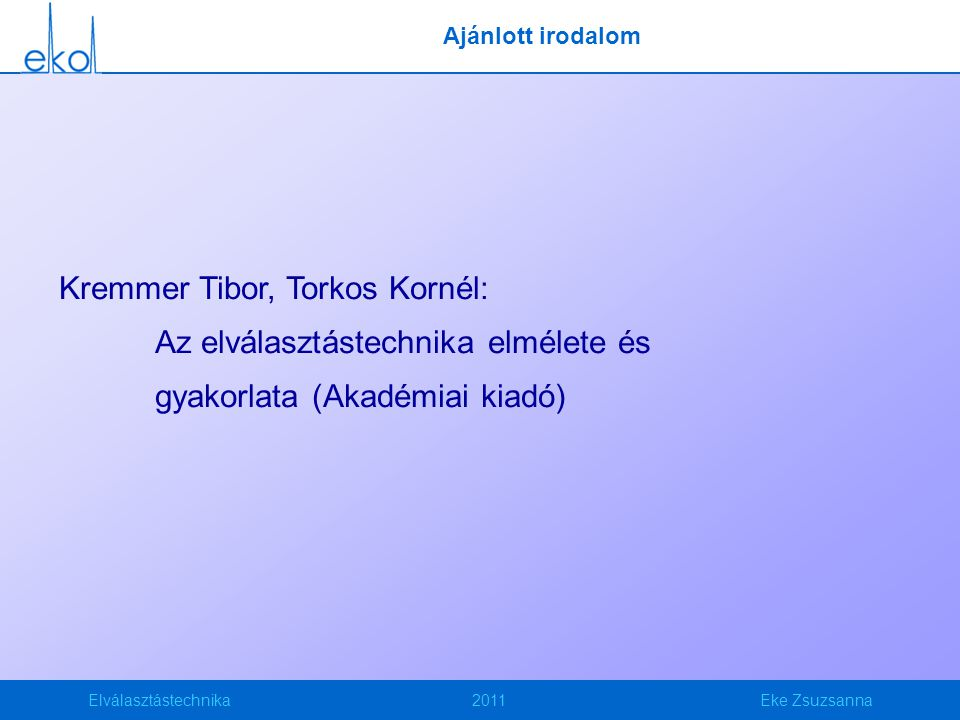 Elválasztástechnika2011Eke Zsuzsanna Mi várható a következő félévekben.