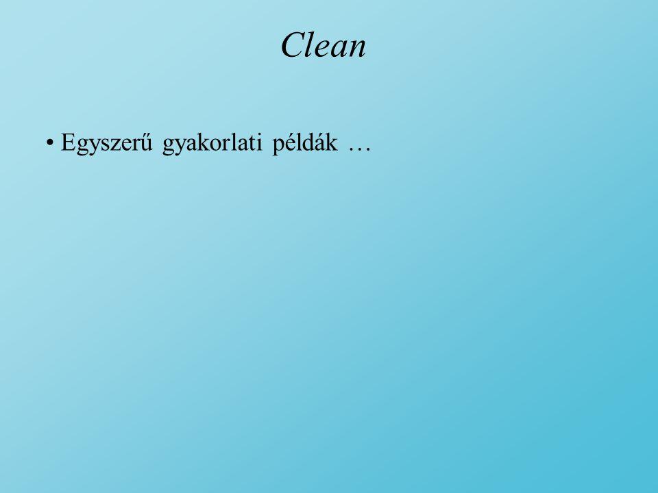 Clean Egyszerű gyakorlati példák …