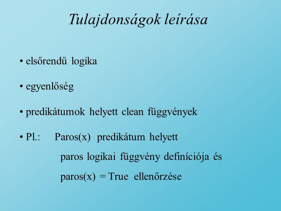 Tulajdonságok leírása elsőrendű logika egyenlőség predikátumok helyett clean függvények Pl.: Paros(x) predikátum helyett paros logikai függvény definíciója és paros(x) = True ellenőrzése