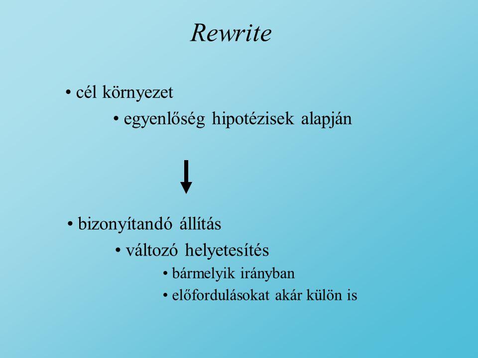 Rewrite cél környezet egyenlőség hipotézisek alapján bizonyítandó állítás változó helyetesítés bármelyik irányban előfordulásokat akár külön is