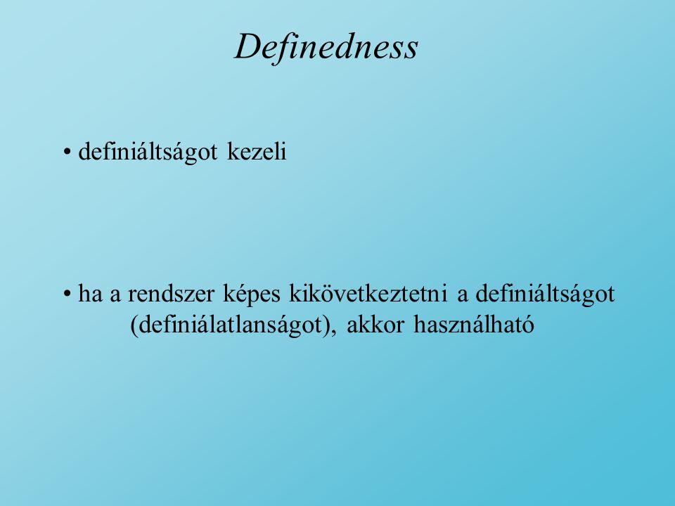 Definedness definiáltságot kezeli ha a rendszer képes kikövetkeztetni a definiáltságot (definiálatlanságot), akkor használható