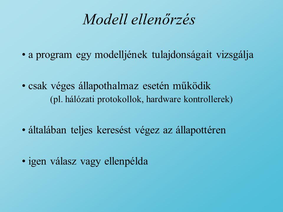 Modell ellenőrzés nem használható minden esetben nem igényel magas fokú szakértelmet automatikus Pl.: NuSMV http://nusmv.irst.itc.it/