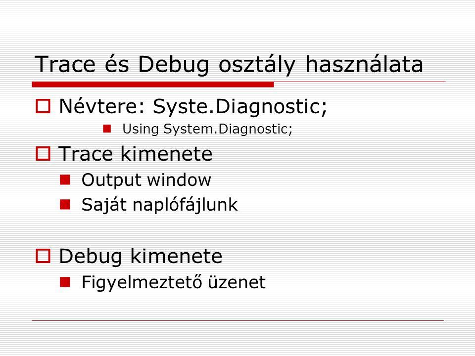 Trace és Debug osztály használata  Névtere: Syste.Diagnostic; Using System.Diagnostic;  Trace kimenete Output window Saját naplófájlunk  Debug kime