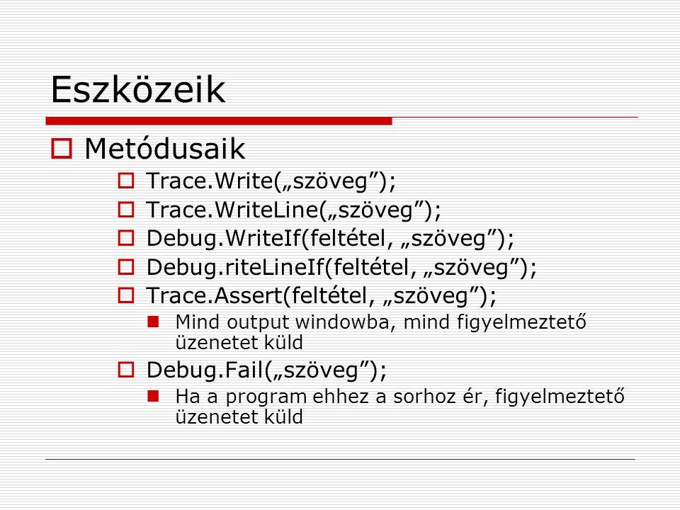 """Eszközeik  Metódusaik  Trace.Write(""""szöveg"""");  Trace.WriteLine(""""szöveg"""");  Debug.WriteIf(feltétel, """"szöveg"""");  Debug.riteLineIf(feltétel, """"szöveg"""