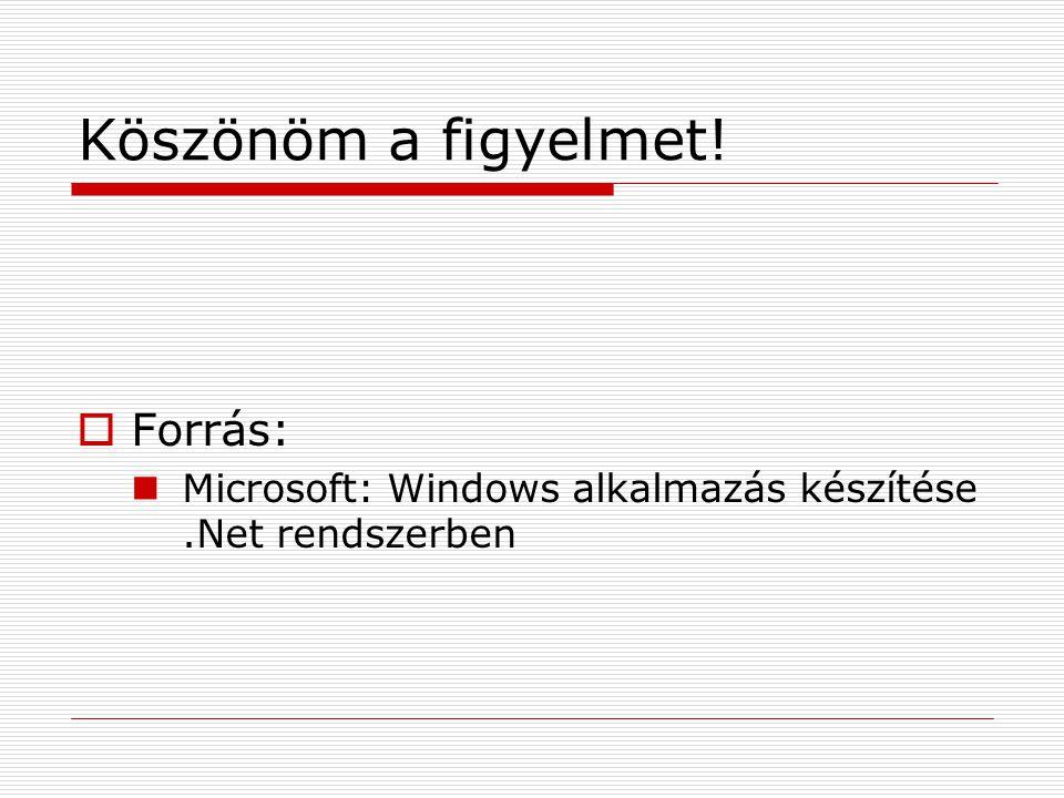 Köszönöm a figyelmet!  Forrás: Microsoft: Windows alkalmazás készítése.Net rendszerben