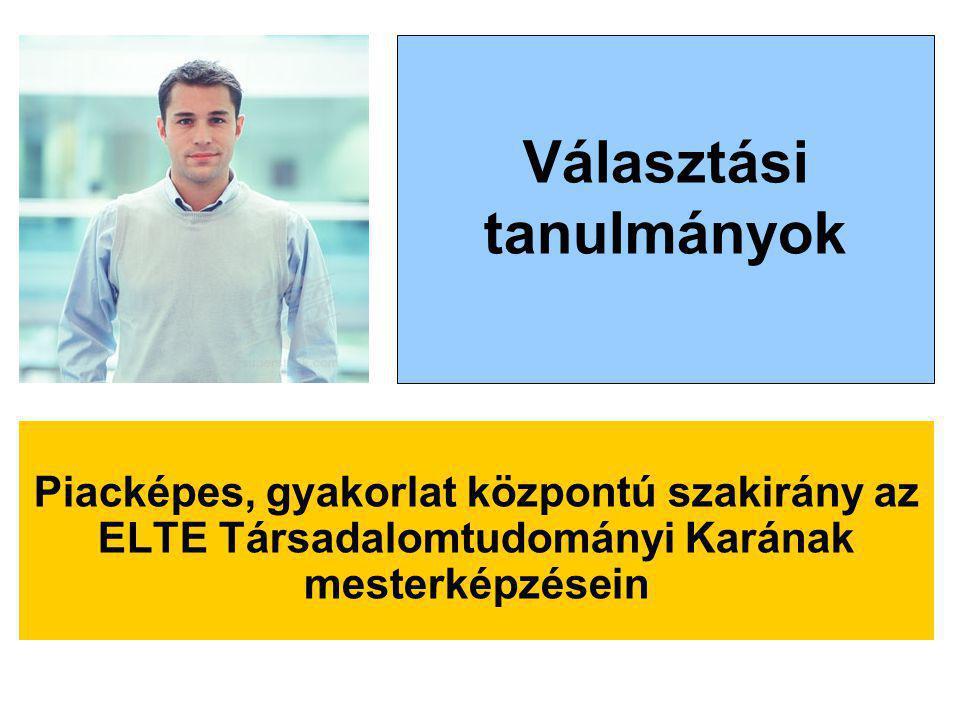 Piacképes, gyakorlat központú szakirány az ELTE Társadalomtudományi Karának mesterképzésein Választási tanulmányok