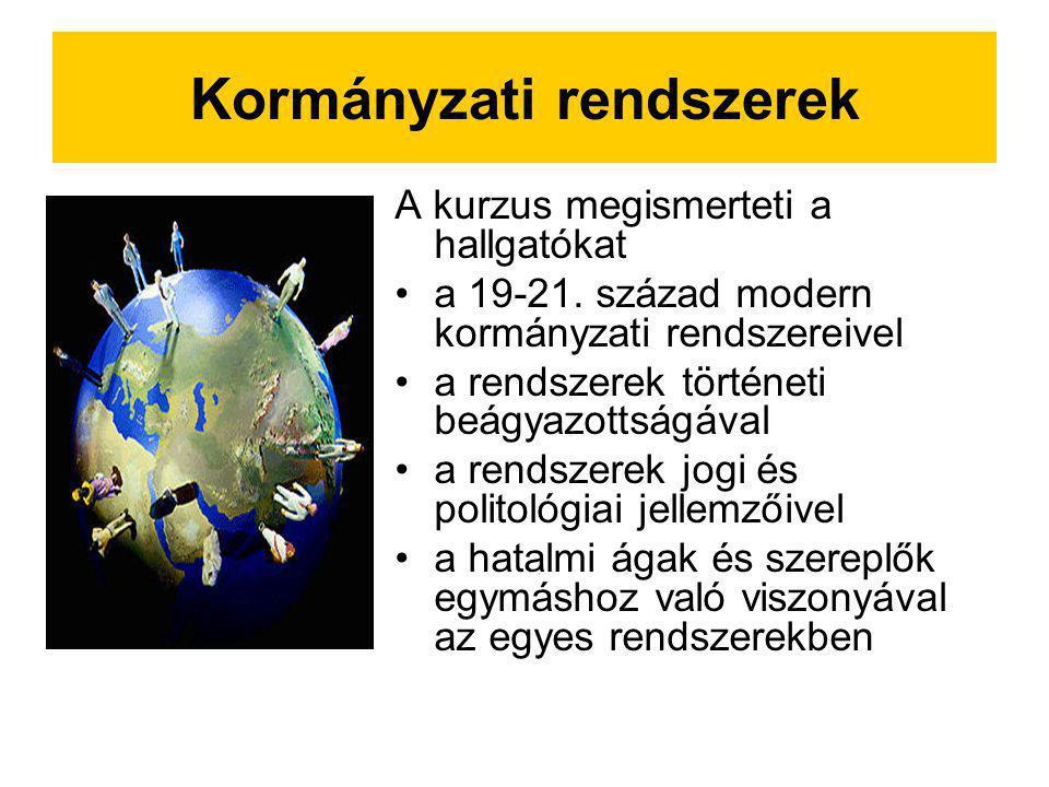 Kormányzati rendszerek A kurzus megismerteti a hallgatókat a 19-21. század modern kormányzati rendszereivel a rendszerek történeti beágyazottságával a