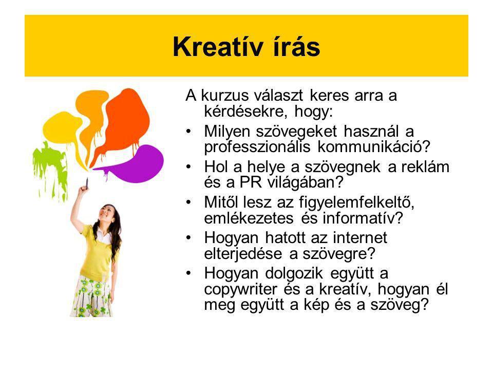Kreatív írás A kurzus választ keres arra a kérdésekre, hogy: Milyen szövegeket használ a professzionális kommunikáció? Hol a helye a szövegnek a reklá