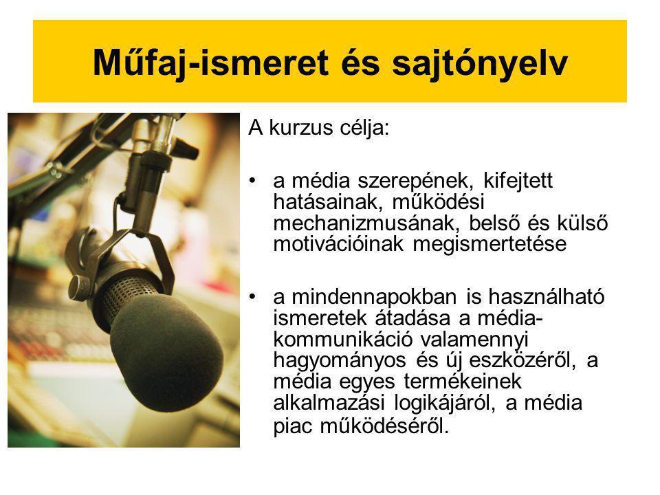 Műfaj-ismeret és sajtónyelv A kurzus célja: a média szerepének, kifejtett hatásainak, működési mechanizmusának, belső és külső motivációinak megismert
