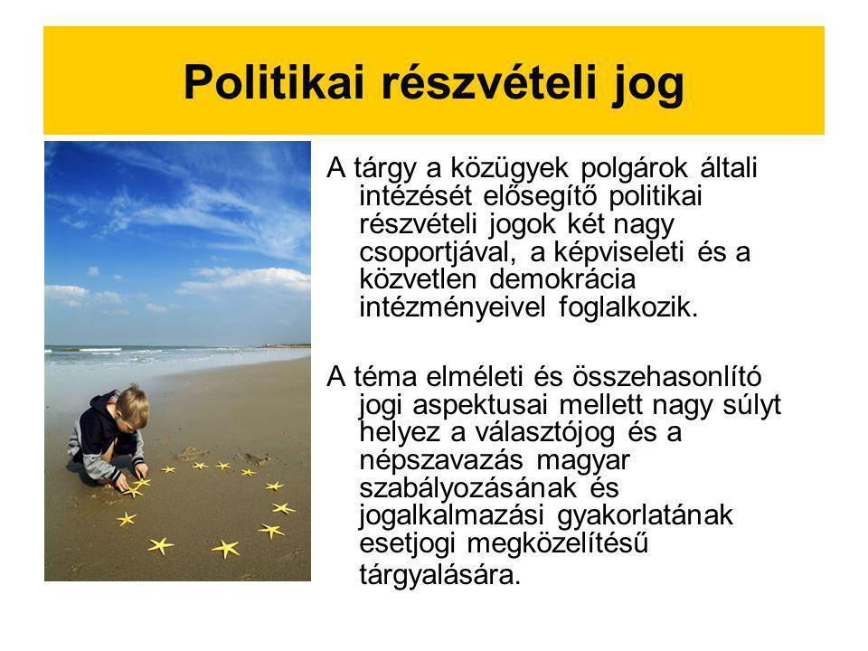 Politikai részvételi jog A tárgy a közügyek polgárok általi intézését elősegítő politikai részvételi jogok két nagy csoportjával, a képviseleti és a k