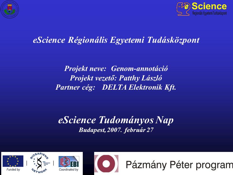 eScience Régionális Egyetemi Tudásközpont Projekt neve: Genom-annotáció Projekt vezető: Patthy László Partner cég:DELTA Elektronik Kft. eScience Tudom