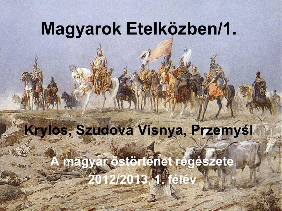 Magyarok Etelközben/1. Krylos, Szudova Visnya, Przemyśl A magyar őstörténet régészete 2012/2013, 1. félév