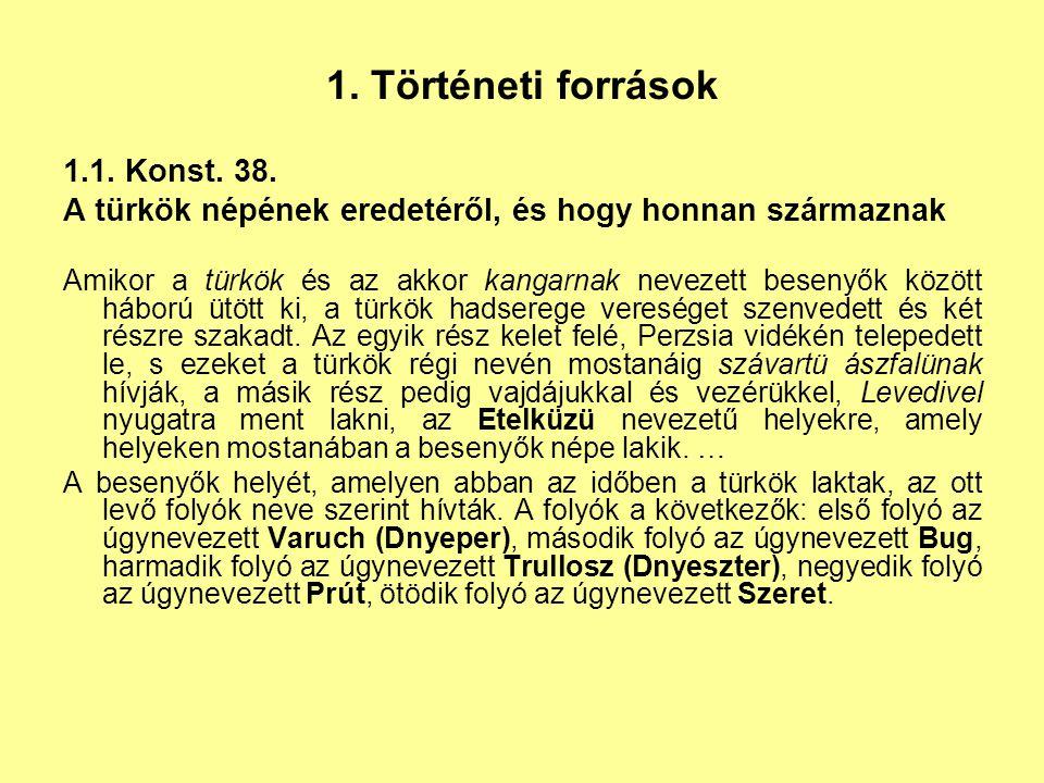 1. Történeti források 1.1. Konst. 38. A türkök népének eredetéről, és hogy honnan származnak Amikor a türkök és az akkor kangarnak nevezett besenyők k