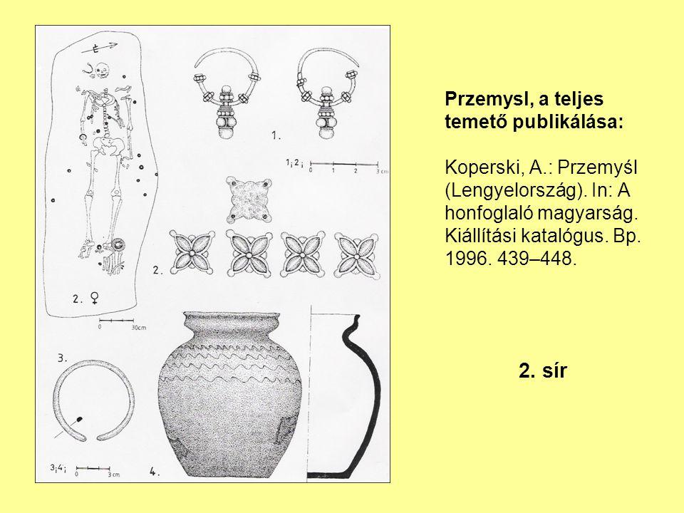 Przemysl, a teljes temető publikálása: Koperski, A.: Przemyśl (Lengyelország). In: A honfoglaló magyarság. Kiállítási katalógus. Bp. 1996. 439–448. 2.