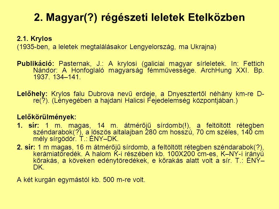2. Magyar(?) régészeti leletek Etelközben 2.1. Krylos (1935-ben, a leletek megtalálásakor Lengyelország, ma Ukrajna) Publikáció: Pasternak, J.: A kryl