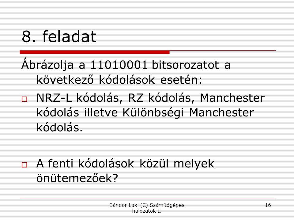 8. feladat Ábrázolja a 11010001 bitsorozatot a következő kódolások esetén:  NRZ-L kódolás, RZ kódolás, Manchester kódolás illetve Különbségi Manchest