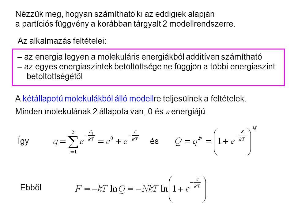 """HÁZI FELADAT Bizonyítsa be a felhasznált összefüggés érvényességét kettő """"kétállapotú molekula"""" esetére, azaz igazolja a összefüggés érvényességét. (E"""