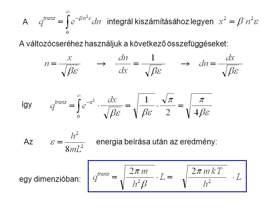Ideális gázok 3 Az összes energiaszintre számított transzlációs partíciós függvény: Mivel ezek az energiaszintek nagyon közel vannak egymáshoz a makro