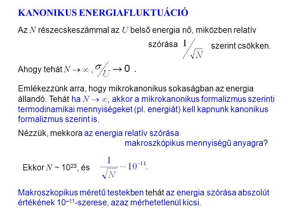 """Kanonikus energiafluktuáció 1 Mivel U  N ( U extenzív), ezért a relatív fluktuáció: Az energia """"átlagos fluktuációja"""" éppen a szórásnégyzet négyzetgy"""