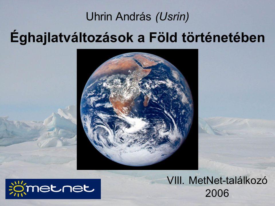 Uhrin András (Usrin) Éghajlatváltozások a Föld történetében VIII. MetNet-találkozó 2006