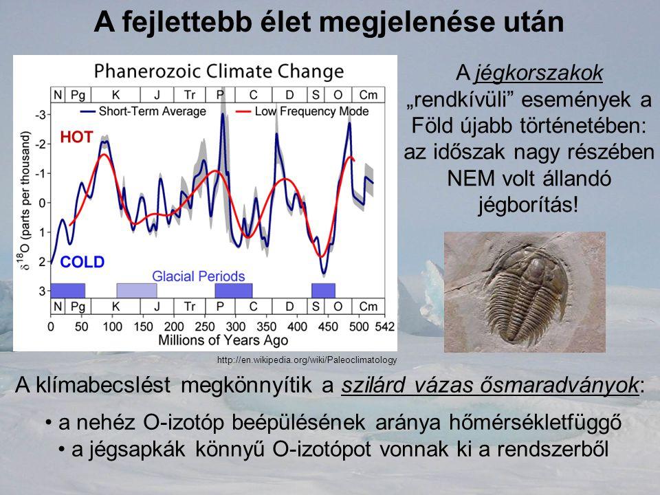 """A fejlettebb élet megjelenése után A jégkorszakok """"rendkívüli"""" események a Föld újabb történetében: az időszak nagy részében NEM volt állandó jégborít"""