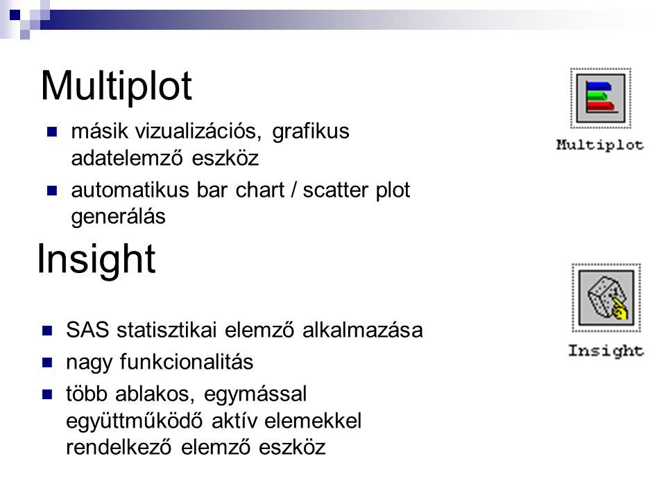 Multiplot másik vizualizációs, grafikus adatelemző eszköz automatikus bar chart / scatter plot generálás SAS statisztikai elemző alkalmazása nagy funkcionalitás több ablakos, egymással együttműködő aktív elemekkel rendelkező elemző eszköz Insight