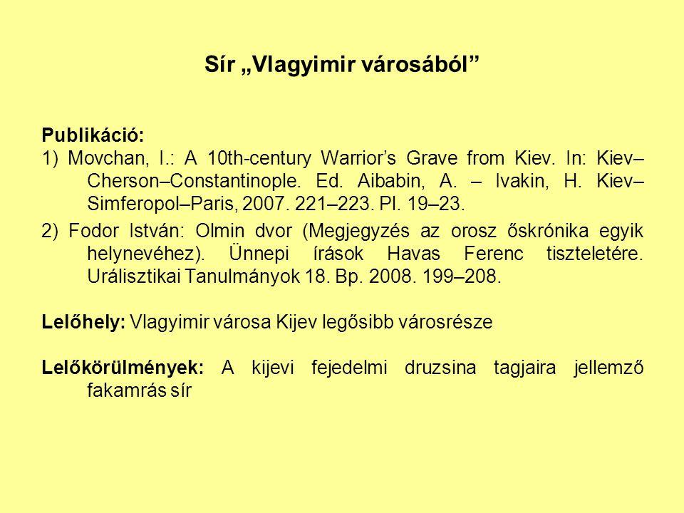 "Sír ""Vlagyimir városából"" Publikáció: 1) Movchan, I.: A 10th-century Warrior's Grave from Kiev. In: Kiev– Cherson–Constantinople. Ed. Aibabin, A. – Iv"