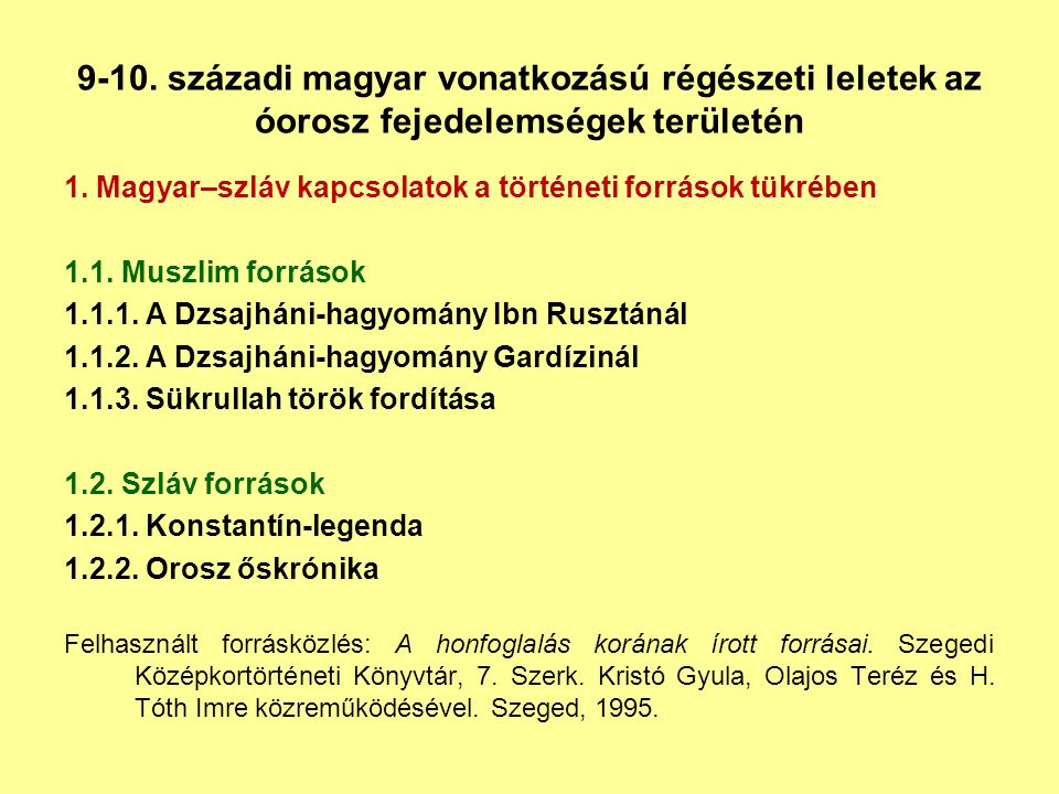 9-10. századi magyar vonatkozású régészeti leletek az óorosz fejedelemségek területén 1. Magyar–szláv kapcsolatok a történeti források tükrében 1.1. M