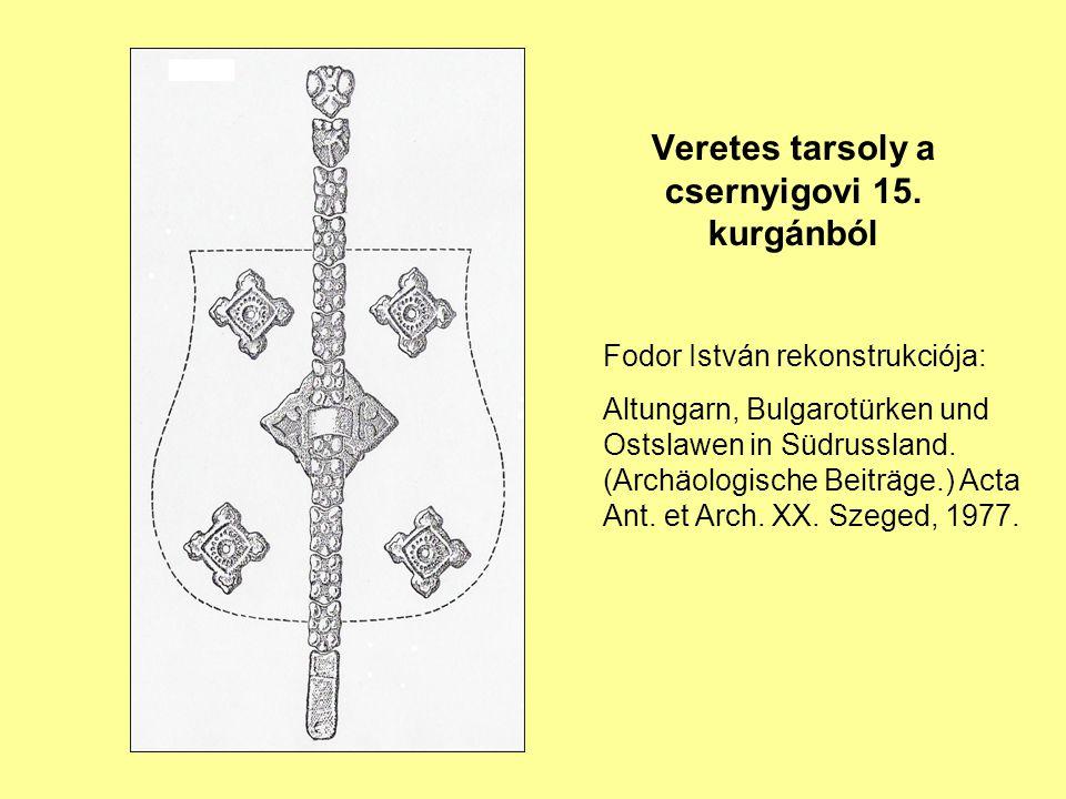 Veretes tarsoly a csernyigovi 15. kurgánból Fodor István rekonstrukciója: Altungarn, Bulgarotürken und Ostslawen in Südrussland. (Archäologische Beitr