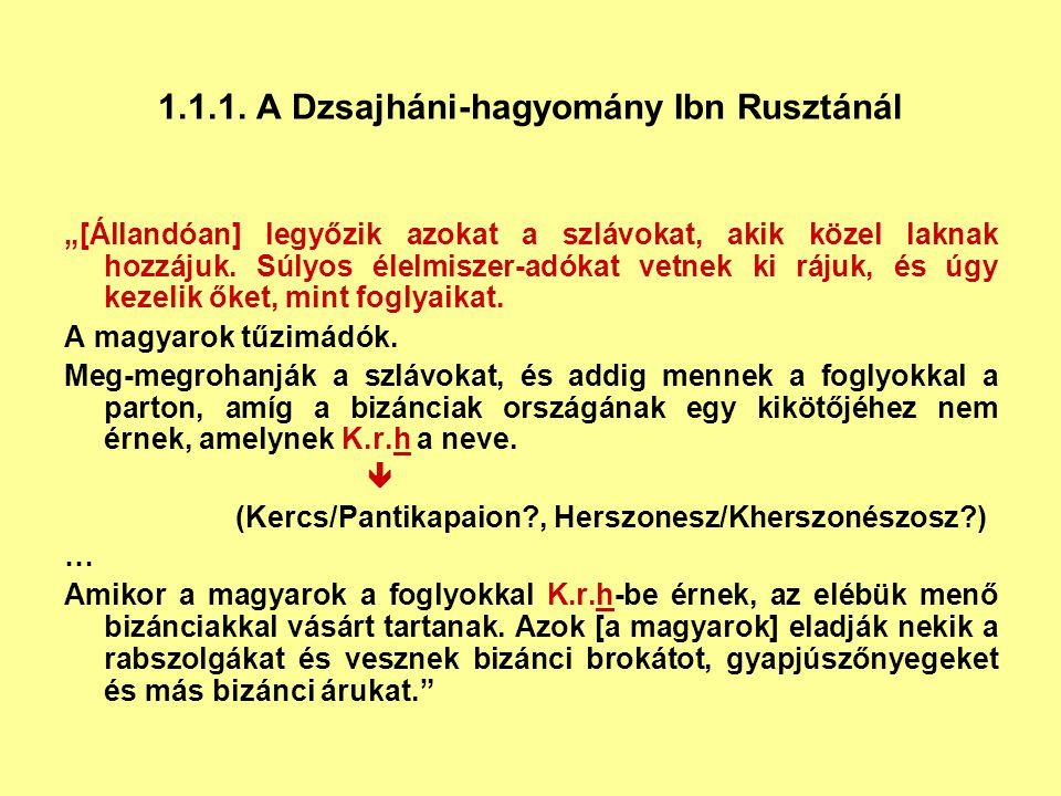 """1.1.1. A Dzsajháni-hagyomány Ibn Rusztánál """"[Állandóan] legyőzik azokat a szlávokat, akik közel laknak hozzájuk. Súlyos élelmiszer-adókat vetnek ki rá"""