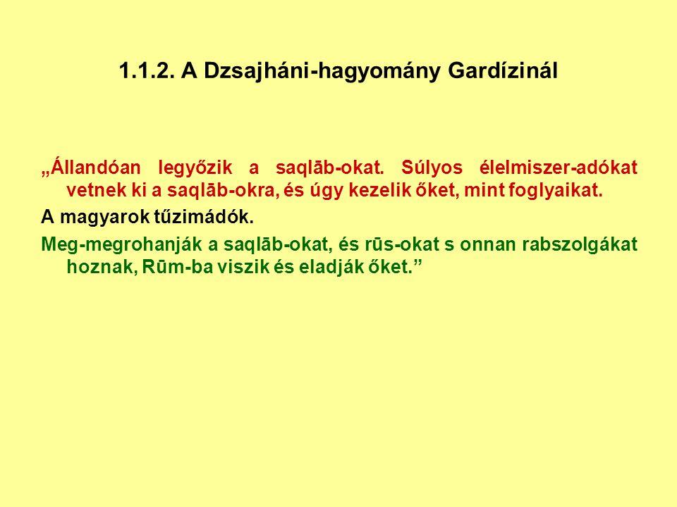 """1.1.2. A Dzsajháni-hagyomány Gardízinál """"Állandóan legyőzik a saqlāb-okat. Súlyos élelmiszer-adókat vetnek ki a saqlāb-okra, és úgy kezelik őket, mint"""