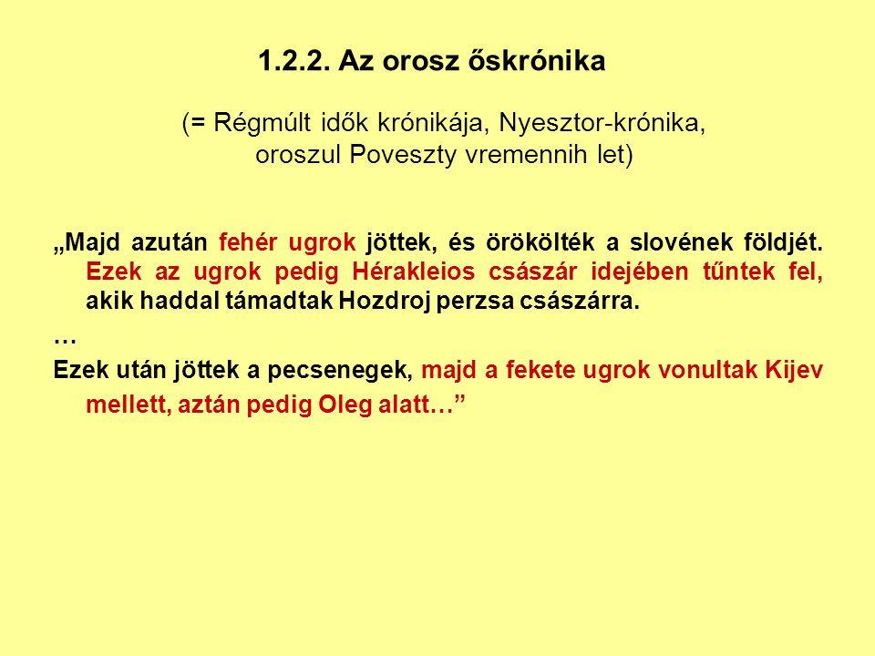 """1.2.2. Az orosz őskrónika """"Majd azután fehér ugrok jöttek, és örökölték a slovének földjét. Ezek az ugrok pedig Hérakleios császár idejében tűntek fel"""
