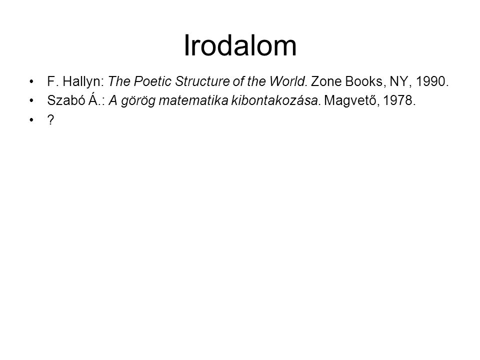 Irodalom F.Hallyn: The Poetic Structure of the World.