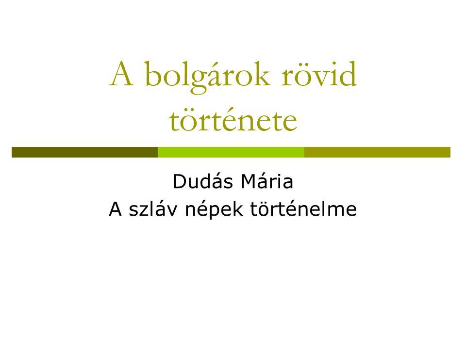 A bolgárok rövid története Dudás Mária A szláv népek történelme