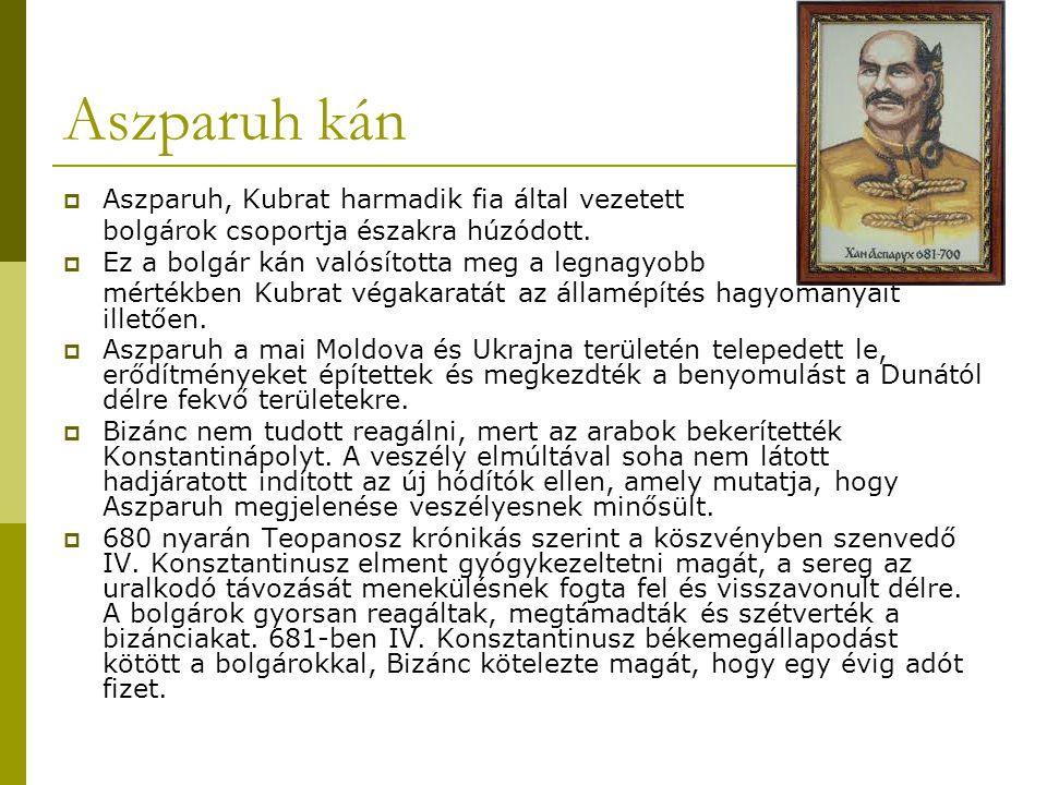 Aszparuh kán  Aszparuh, Kubrat harmadik fia által vezetett bolgárok csoportja északra húzódott.  Ez a bolgár kán valósította meg a legnagyobb mérték