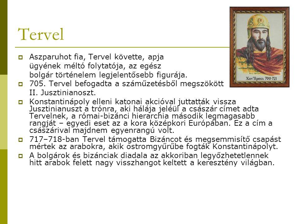 Tervel  Aszparuhot fia, Tervel követte, apja ügyének méltó folytatója, az egész bolgár történelem legjelentősebb figurája.  705. Tervel befogadta a