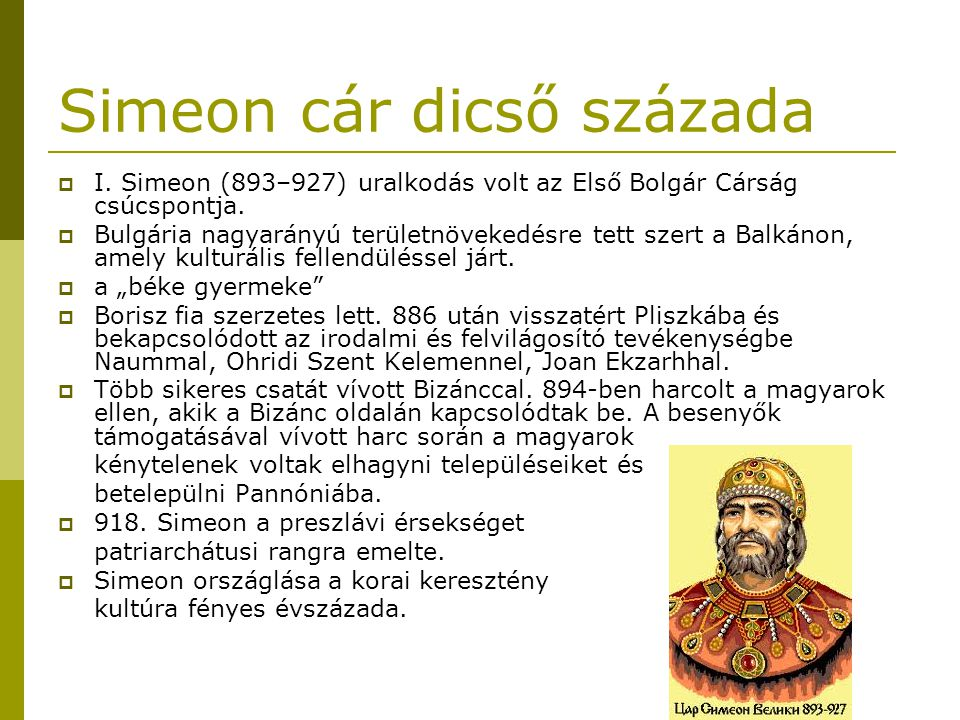Simeon cár dicső százada  I. Simeon (893–927) uralkodás volt az Első Bolgár Cárság csúcspontja.  Bulgária nagyarányú területnövekedésre tett szert a
