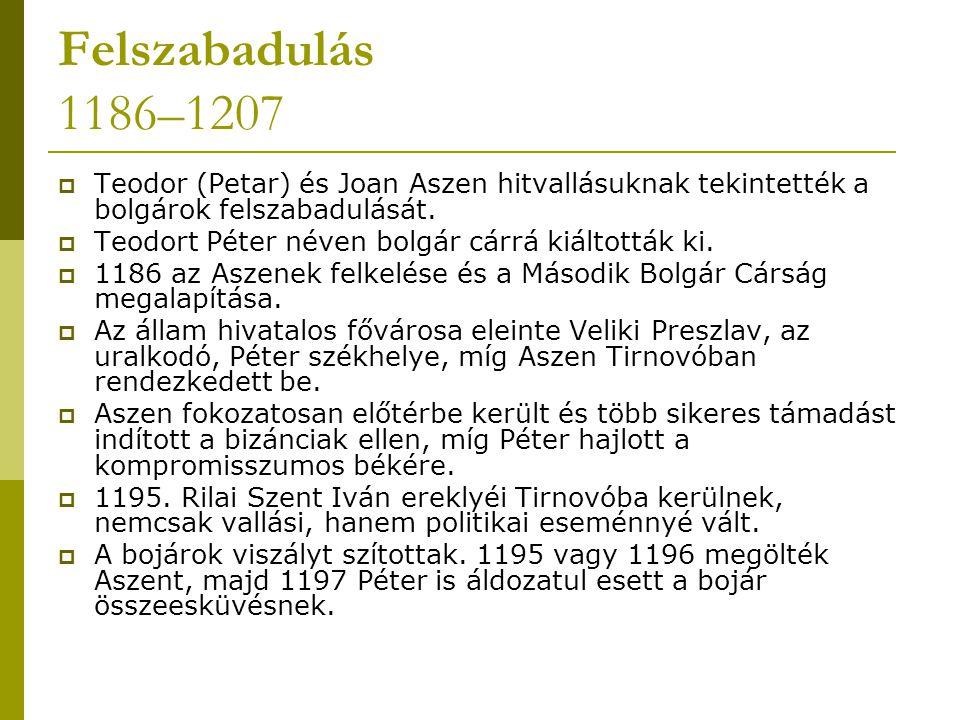 Felszabadulás 1186–1207  Teodor (Petar) és Joan Aszen hitvallásuknak tekintették a bolgárok felszabadulását.  Teodort Péter néven bolgár cárrá kiált