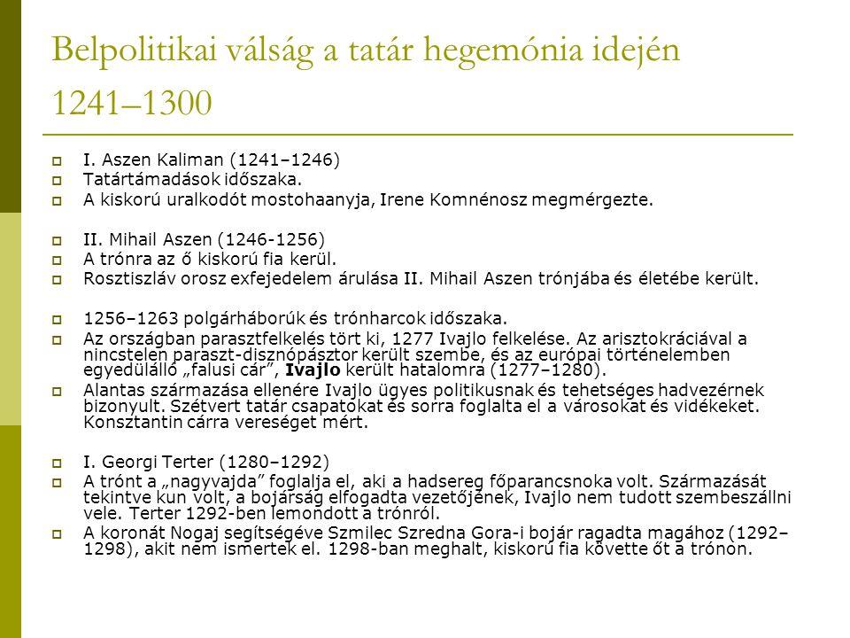 Belpolitikai válság a tatár hegemónia idején 1241–1300  I. Aszen Kaliman (1241–1246)  Tatártámadások időszaka.  A kiskorú uralkodót mostohaanyja, I