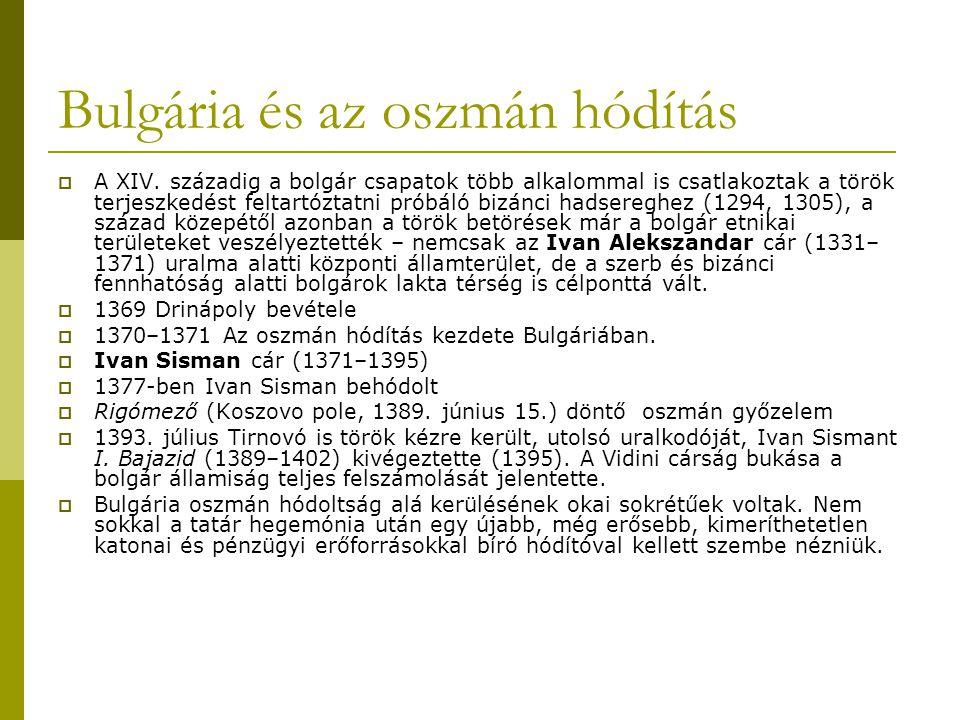 Bulgária és az oszmán hódítás  A XIV. századig a bolgár csapatok több alkalommal is csatlakoztak a török terjeszkedést feltartóztatni próbáló bizánci
