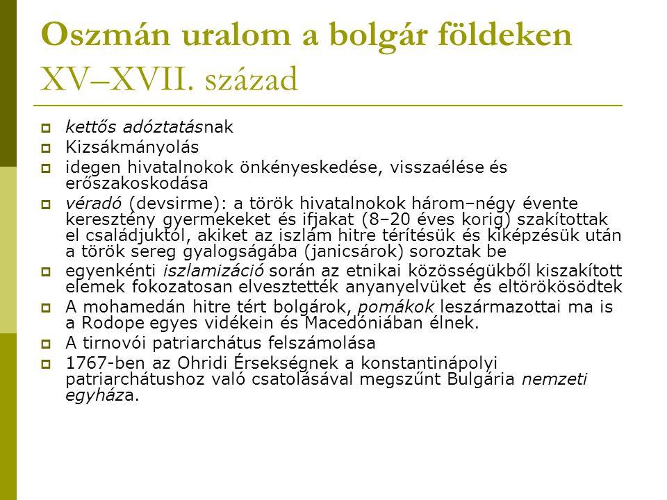 Oszmán uralom a bolgár földeken XV–XVII. század  kettős adóztatásnak  Kizsákmányolás  idegen hivatalnokok önkényeskedése, visszaélése és erőszakosk