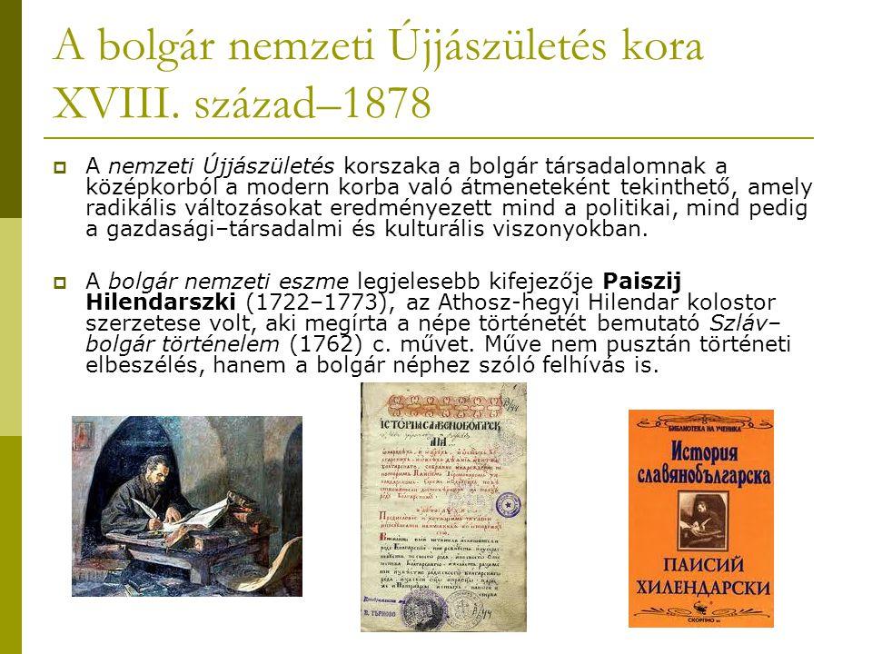 A bolgár nemzeti Újjászületés kora XVIII. század–1878  A nemzeti Újjászületés korszaka a bolgár társadalomnak a középkorból a modern korba való átmen