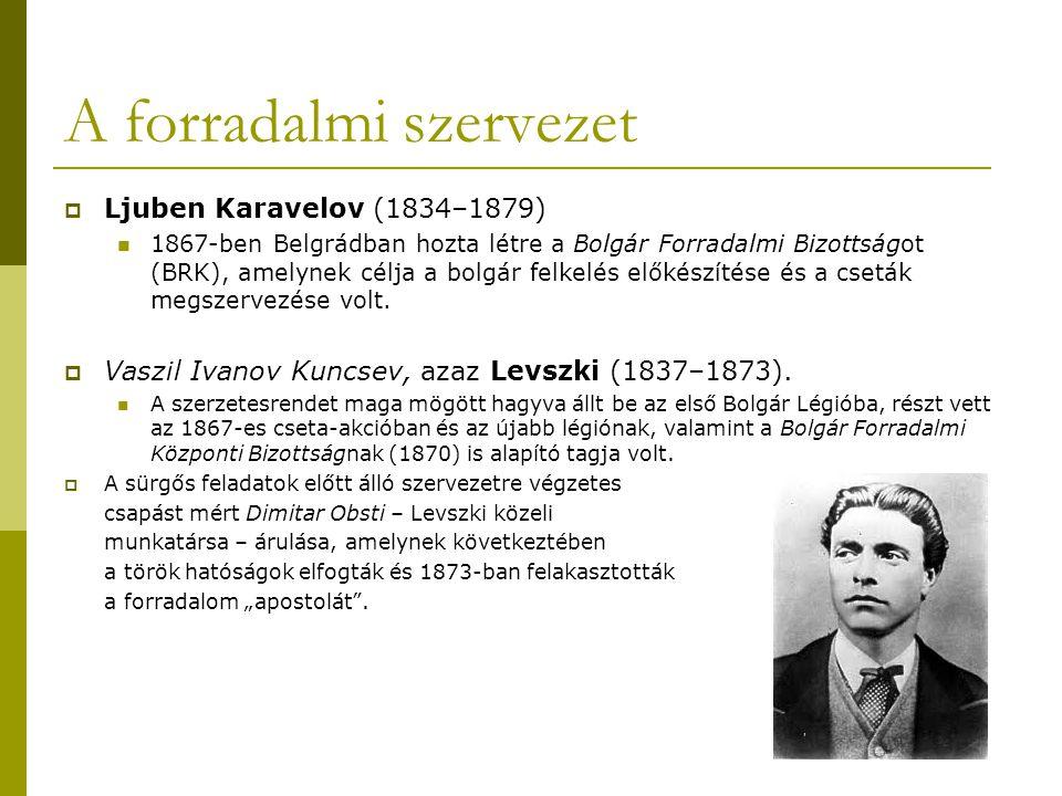 A forradalmi szervezet  Ljuben Karavelov (1834–1879) 1867-ben Belgrádban hozta létre a Bolgár Forradalmi Bizottságot (BRK), amelynek célja a bolgár f