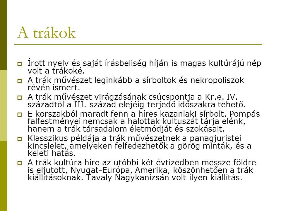 A trákok  Írott nyelv és saját írásbeliség híján is magas kultúrájú nép volt a trákoké.  A trák művészet leginkább a sírboltok és nekropoliszok révé