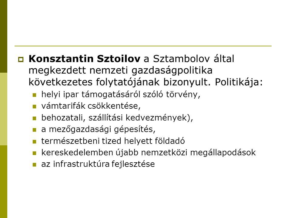  Konsztantin Sztoilov a Sztambolov által megkezdett nemzeti gazdaságpolitika következetes folytatójának bizonyult. Politikája: helyi ipar támogatásár